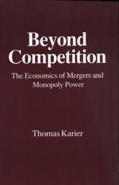 Beyond Competition: The Economics of Mergers and Monopoly Power