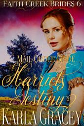 Mail Order Bride - Harriet's Destiny: Sweet Clean Historical Western Mail Order Bride Inspirational Romance