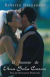El Secreto de Una Sola Carne: Para un Matrimonio Bendecido