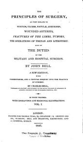 The Principles of Surgery: As They Relate to Wounds, Ulcers, Fistulæ, Aneurisms, Wounded Arteries, Fractures of the Limbs, Tumors, the Operations of Trepan and Lithotomy. Also of the Duties of the Military and Hospital Surgeon, Volume 1