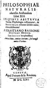 Philosophiae naturalis adversus Aristotelem libri XII, in quibus abstrusa veterum physiologia restauratur, et Aristotelis arrores solidis rationibus refelluntur