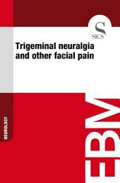 Trigeminal neuralgia and other facial pain
