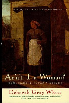 Ar n t I a Woman   Female Slaves in the Plantation South  Revised Edition