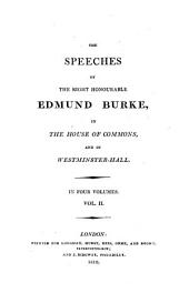 The Speeches of the Right Honourable Edmund Burke in the House of Commons and in Westminster Hall: In Four Volumes, Volume 2