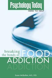 Psychology Today: Breaking the Bonds of Food Addiction
