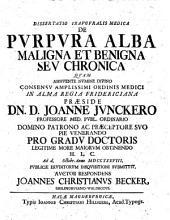 Diss. inaug. med. de purpura alba maligna et benigna seu chronica