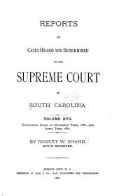 Reports of Cases Heard and Determined by the Supreme Court of South Carolina: Volume 17