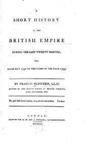 A Short History of the British Empire During the Last Twenty Months: Viz., from May 1792 to the Close of the Year 1793