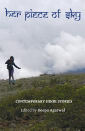 Her Piece of Sky: Contemporary Hindi Stories