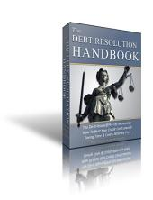 """The Debt Resolution Handbook: The """"real"""" cure for debt & secrets debt collectors don't want you to know."""