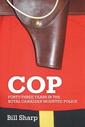 Cop: Forty-Three Years In The Royal Canadian Mounted Police