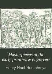 Masterpieces of the Early Printers & Engravers: A Series of Facsimiles from Rare and Curious Books, Remarkable for Illustrative Devices, Beautiful Borders, Decorative Initials, Printers' Marks, Elaborate Title-pages, &c