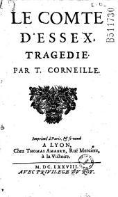 Le Comte d'Essex, tragedie Par T. Corneille