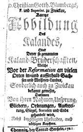 Abbildung des Kalandes, oder derer so genannten Kaland-Brüderschafften, welche vor der Reformation an vielen Orten in- und ausserhalb Sachsen und Meissner-Landes, sonderlich auch zu Zwickau bekannt gewesen ...: Nebst ... Kupffern