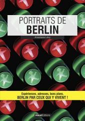 Portraits de Berlin: Berlin par ceux qui y vivent !