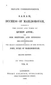 Private Correspondence of Sarah, Duchess of Marlborough, Illustrative of the Court and Times of Queen Anne: With Her Sketches and Opinions of Her Contemporaries, and the Select Correspondence of Her Husband, John, Duke of Marlborough, Volume 2