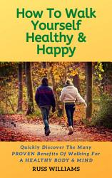 How To Walk Yourself Healthy Happy Book PDF