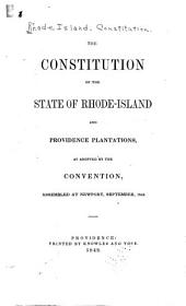The Constitution of the State of Rhode-Island and Providence Plantations: As Adopted by the Convention, Assembled at Newport, September, 1842