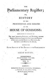 The Parliamentary Register: Or, History of the Proceedings and Debates of the House of Commons [and of the House of Lords] Containing an Account of the Interesting Speeches and Motions ... During the 1st Session of the 14th [-18th] Parliament of Great Britain, Volume 10