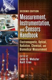 Measurement, Instrumentation, and Sensors Handbook: Electromagnetic, Optical, Radiation, Chemical, and Biomedical Measurement, Edition 2