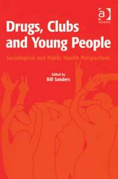 Drugs, Clubs and Young People: Sociological and Public Health Perspectives