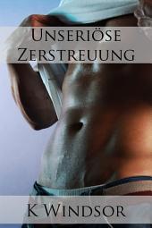 Unseriöse Zerstreuung: Eine erotische Gay Fantasie