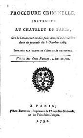 Procédure criminelle, instruite au Chatelet de Paris: sur la dénonciation des faits arrivés à Versailles dans la journée du 6 octobre 1789
