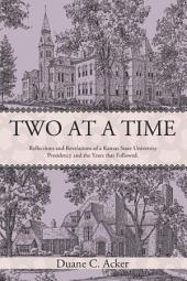 Two at a Time: Reflections and Revelations of a Kansas State University Presidency and the Years that Followed.