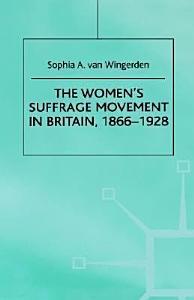 The Women s Suffrage Movement in Britain  1866 1928 Book