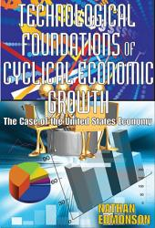 Technological Foundations of Cyclical Economic Growth: The Case of the United States Economy