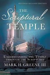 The Scriptural Temple: Understanding the Temple through the Scriptures