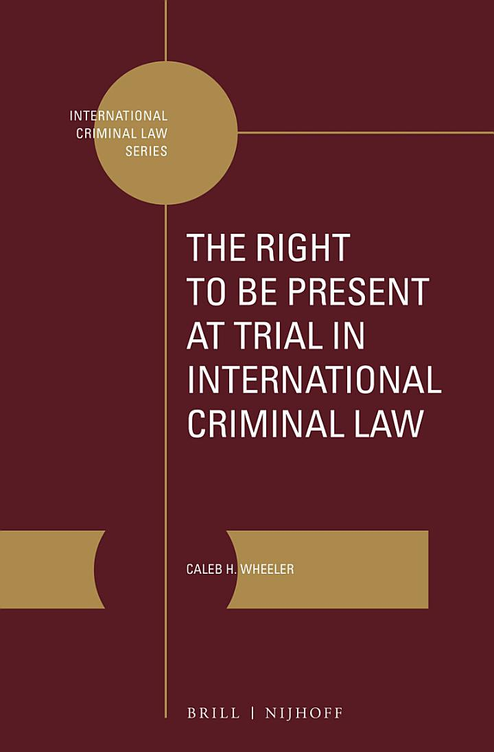 The Right to Be Present at Trial in International Criminal Law