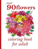 Over 90 Flowers Coloring Book for Adult