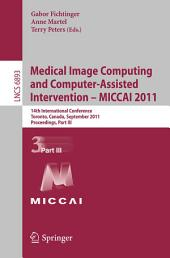 Medical Image Computing and Computer-Assisted Intervention - MICCAI 2011: 14th International Conference, Toronto, Canada, September 18-22, 2011, Proceedings, Part 3