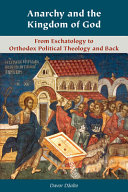 Anarchy and the Kingdom of God: From Eschatology to Orthodox Political Theology and Back