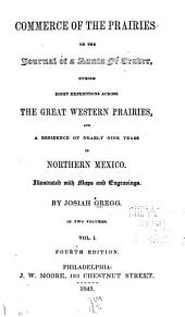 Commerce of the Prairies: Or, The Journal of a Santa Fé Trader, During Eight Expeditions Across the Great Western Prairies, and a Residence of Nearly Nine Years in Northern Mexico, Volume 1