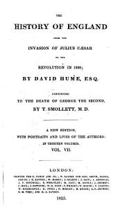 The History of England: From the Invasion of Julius Caesar to the Revolution in 1688; Continued to the Death of George the Second, Volume 7