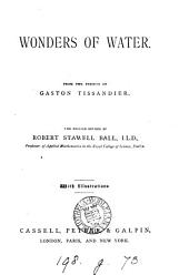 Wonders of water, from [L'eau]. The Engl. revised by R.S. Ball