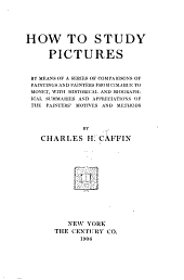 How to Study Pictures by Means of a Series of Comparisons of Paintings and Painters from Cimabue to Monet: With Historical and Biographical Summaries and Appreciations of the Painters' Motives and Methods