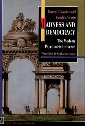 Madness and Democracy: The Modern Psychiatric Universe: The Modern Psychiatric Universe