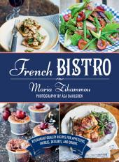 French Bistro: Restaurant-Quality Recipes for Appetizers, EntrŽes, Desserts, and Drinks