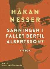 Sanningen i fallet Bertil Albertsson?: Vitbok