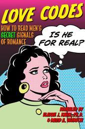 Love Codes: How to Read Men's Secret Signals of Romance
