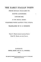 The Early Italian Poets from Ciullo D'Alcamo to Dante Alighieri (1100-1200-1300): In the Original Metres, Together with Dante's Vita Nuova