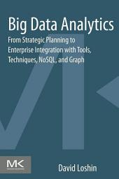 Big Data Analytics: From Strategic Planning to Enterprise Integration with Tools, Techniques, NoSQL, and Graph