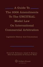 A Guide To The 2006 Amendments To The UNCITRAL Model Law On International Commercial Arbitration: Legislative History and Commentary