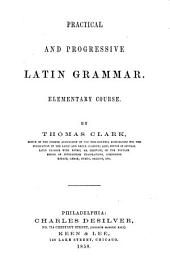 Practical and Progressive Latin Grammar: Elementary Course
