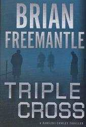Triple Cross: A Danilov / Cowley Thriller