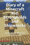 Diary of a Minecraft Kid: Strongholds and Shipwrecks: An Unofficial Minecraft Explorer Diary