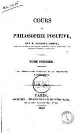 Cours de philosophie positive par M. Auguste Comte, ... Tome premier [-sixième]: Les préliminaires généraux et la philosophie mathématique, Volume1